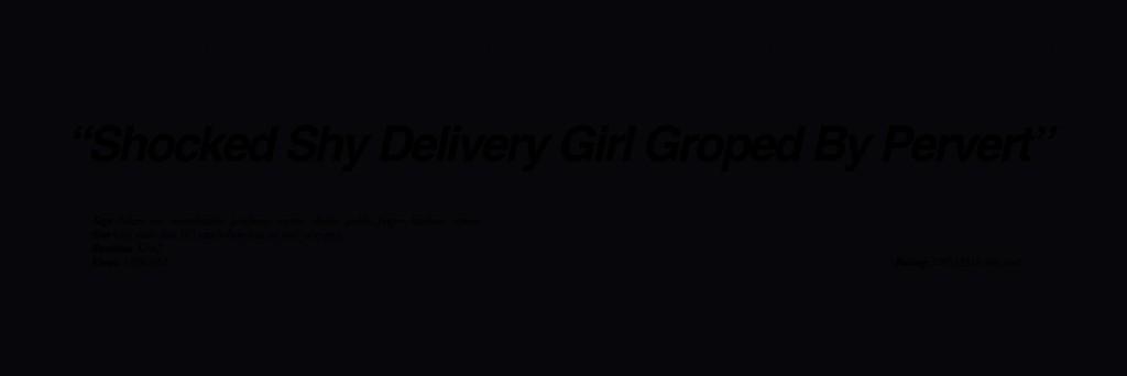 Shocked sky delivery girl groped by pervert full